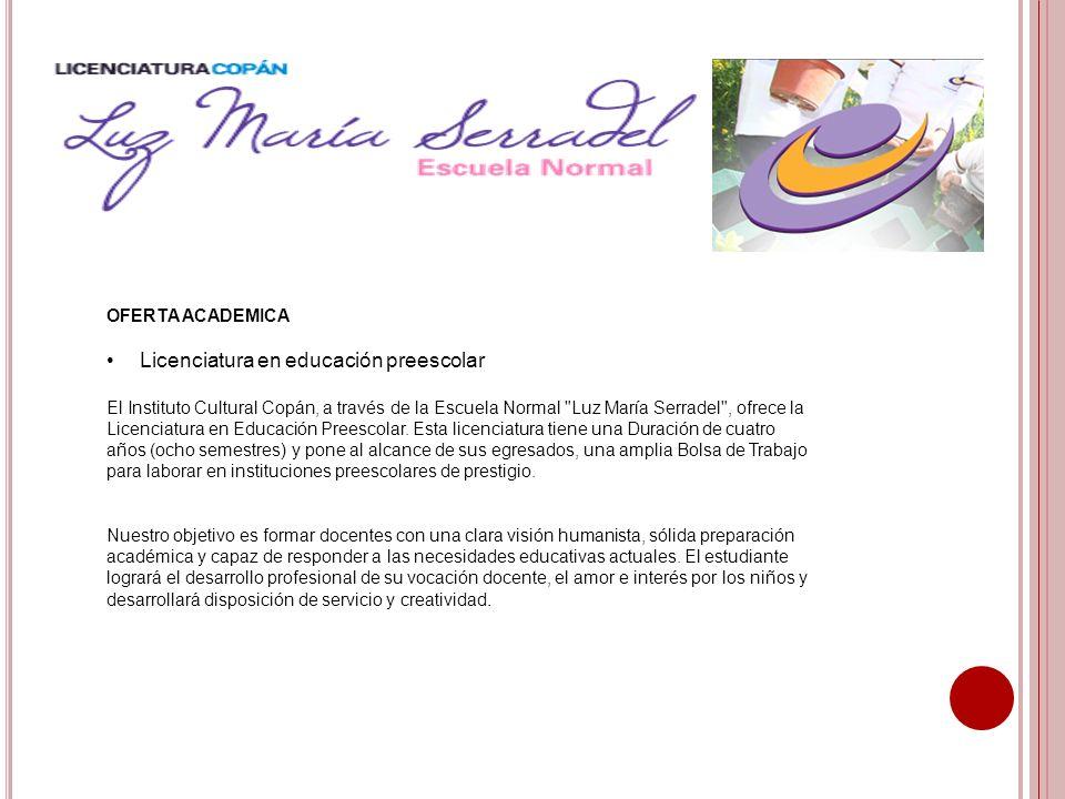 OFERTA ACADEMICA Licenciatura en educación preescolar El Instituto Cultural Copán, a través de la Escuela Normal