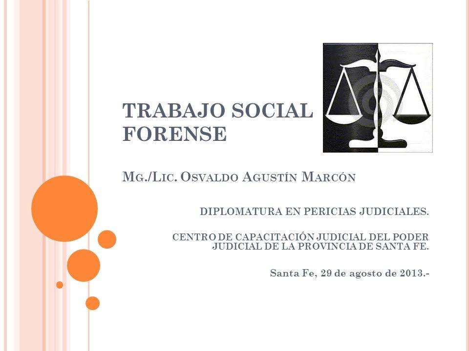 TRABAJO SOCIAL FORENSE M G./L IC. O SVALDO A GUSTÍN M ARCÓN DIPLOMATURA EN PERICIAS JUDICIALES. CENTRO DE CAPACITACIÓN JUDICIAL DEL PODER JUDICIAL DE
