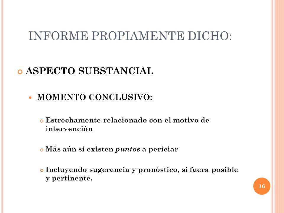 INFORME PROPIAMENTE DICHO: ASPECTO SUBSTANCIAL MOMENTO CONCLUSIVO: Estrechamente relacionado con el motivo de intervención Más aún si existen puntos a