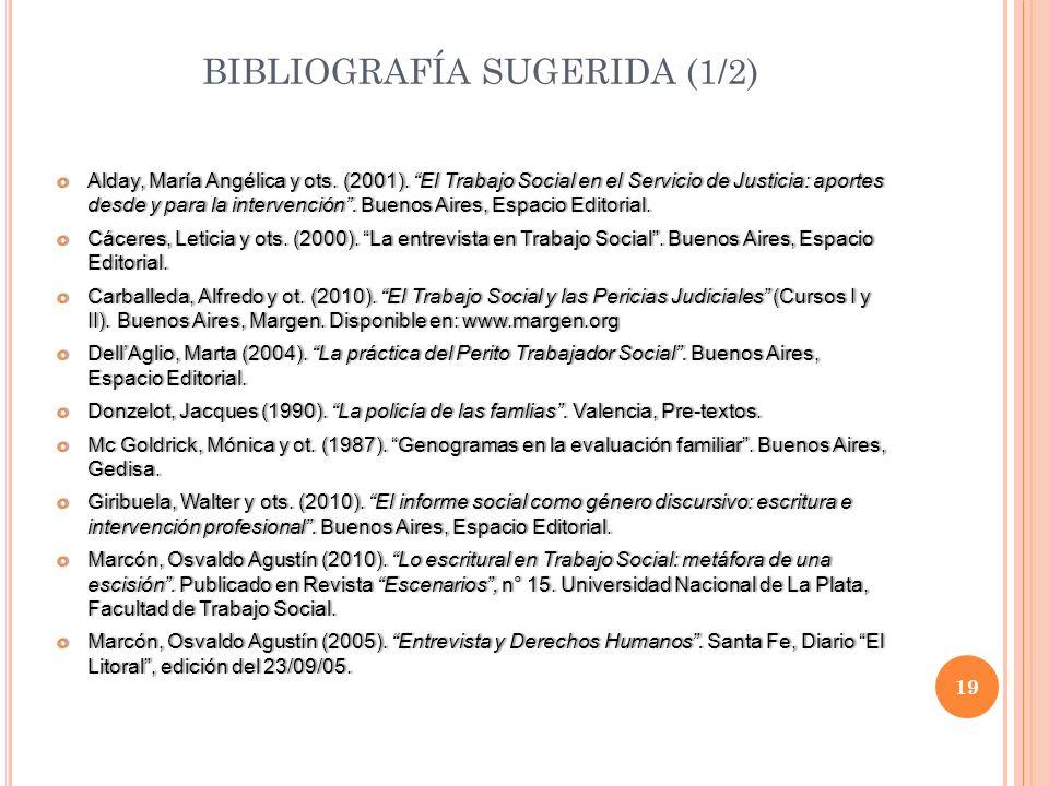 BIBLIOGRAFÍA SUGERIDA (1/2) Alday, María Angélica y ots. (2001). El Trabajo Social en el Servicio de Justicia: aportes desde y para la intervención. B