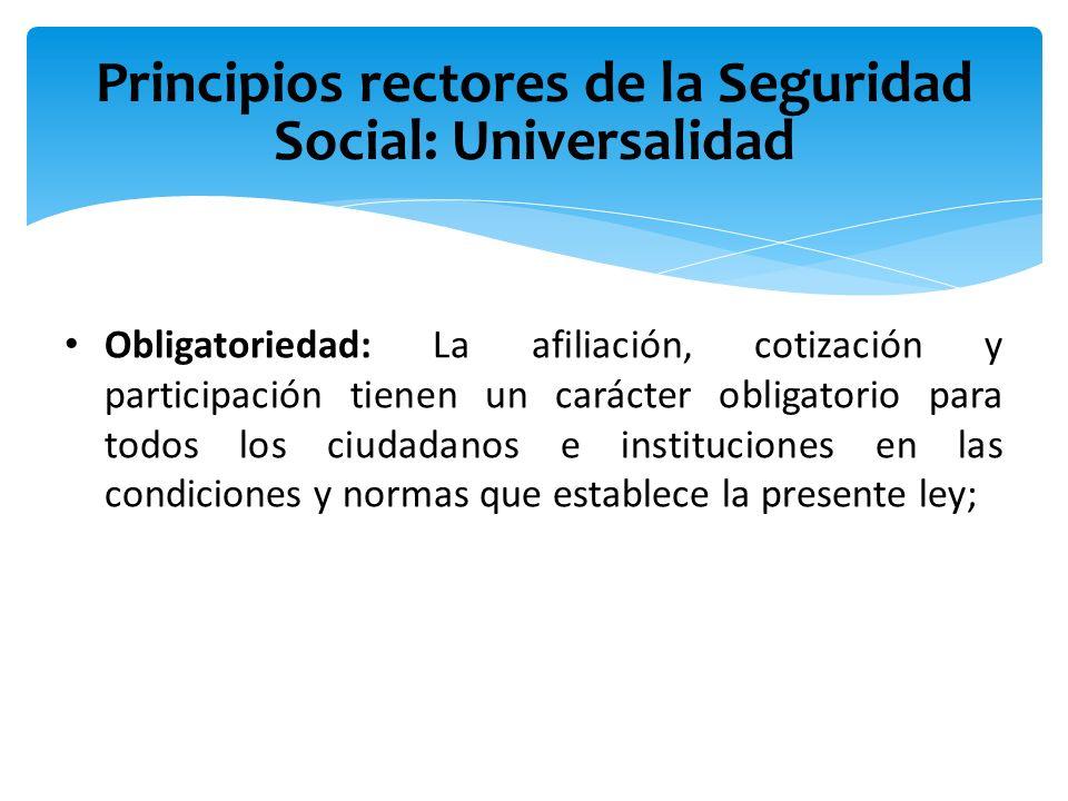 Obligatoriedad: La afiliación, cotización y participación tienen un carácter obligatorio para todos los ciudadanos e instituciones en las condiciones