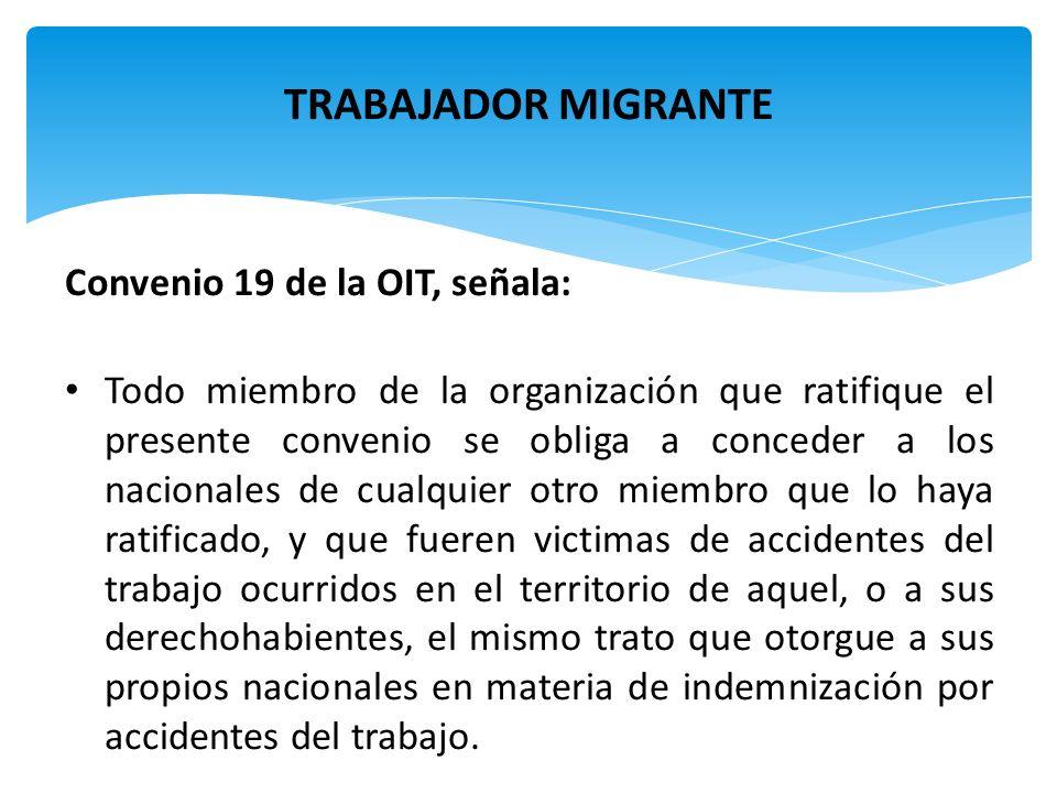 Convenio 19 de la OIT, señala: Todo miembro de la organización que ratifique el presente convenio se obliga a conceder a los nacionales de cualquier o