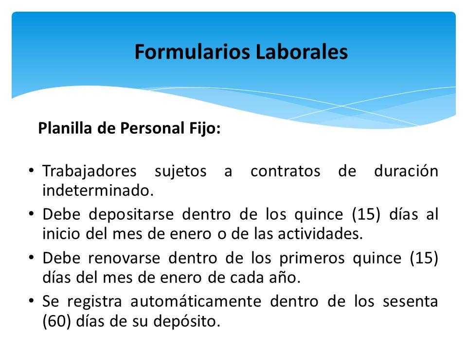 Planilla de Personal Fijo: Trabajadores sujetos a contratos de duración indeterminado. Debe depositarse dentro de los quince (15) días al inicio del m
