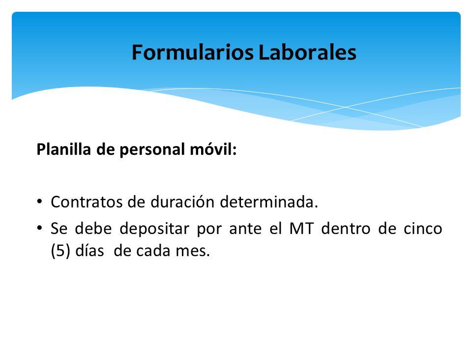 Planilla de personal móvil: Contratos de duración determinada. Se debe depositar por ante el MT dentro de cinco (5) días de cada mes. Formularios Labo