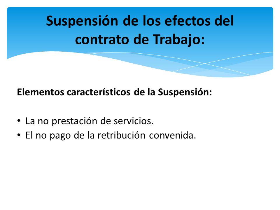 Elementos característicos de la Suspensión: La no prestación de servicios. El no pago de la retribución convenida. Suspensión de los efectos del contr