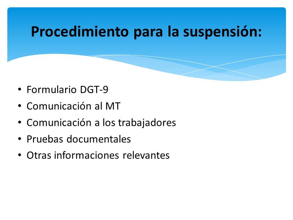 Formulario DGT-9 Comunicación al MT Comunicación a los trabajadores Pruebas documentales Otras informaciones relevantes Procedimiento para la suspensi