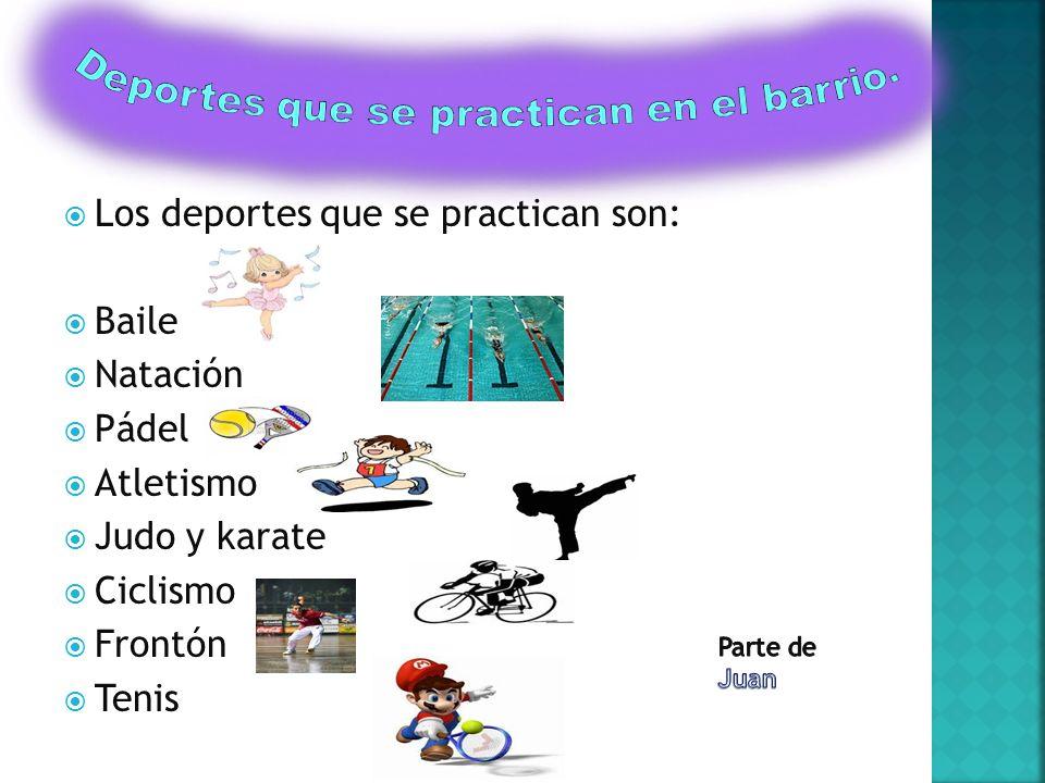 Los deportes que se practican son: Baile Natación Pádel Atletismo Judo y karate Ciclismo Frontón Tenis