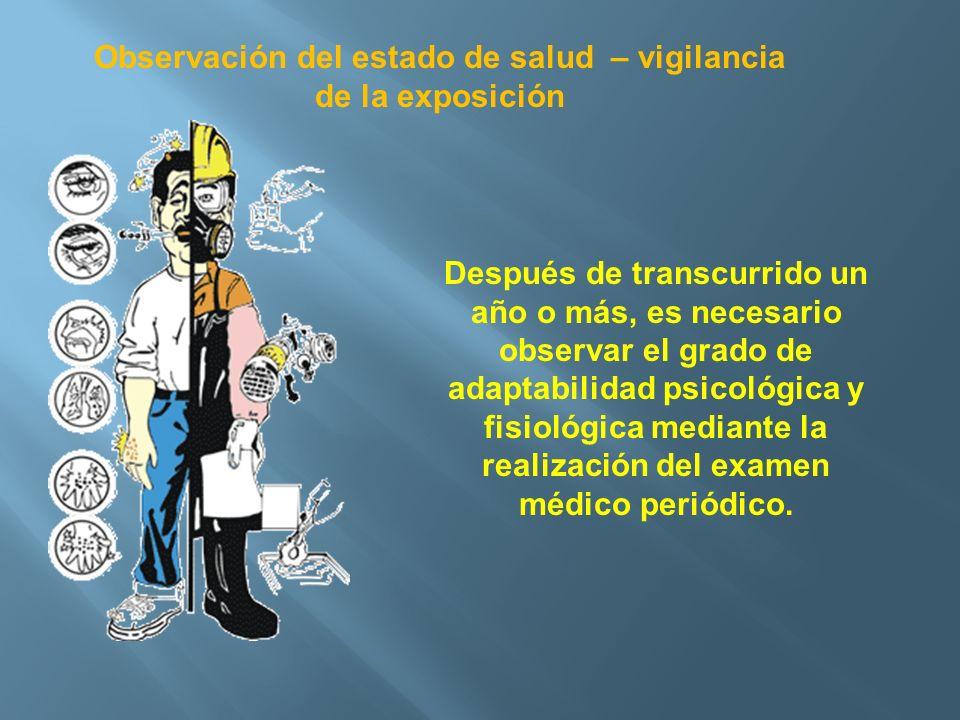Observación del estado de salud – vigilancia de la exposición Después de transcurrido un año o más, es necesario observar el grado de adaptabilidad ps