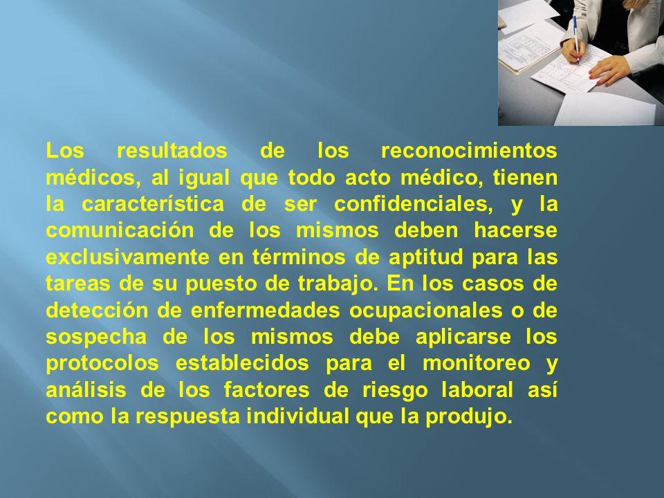 Los resultados de los reconocimientos médicos, al igual que todo acto médico, tienen la característica de ser confidenciales, y la comunicación de los