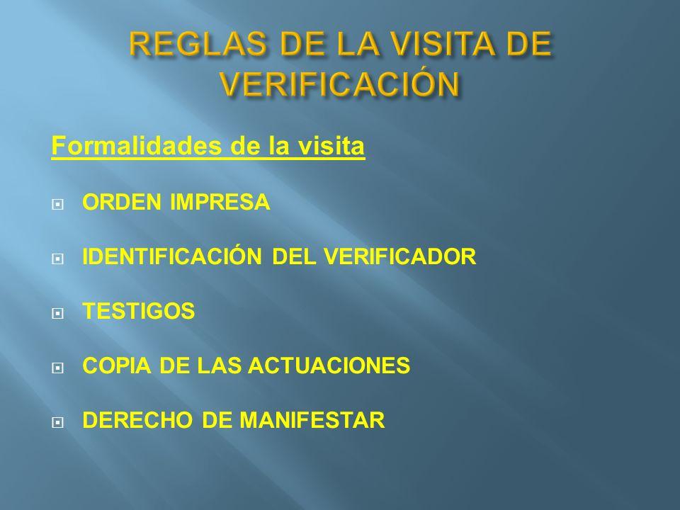 Formalidades de la visita ORDEN IMPRESA IDENTIFICACIÓN DEL VERIFICADOR TESTIGOS COPIA DE LAS ACTUACIONES DERECHO DE MANIFESTAR