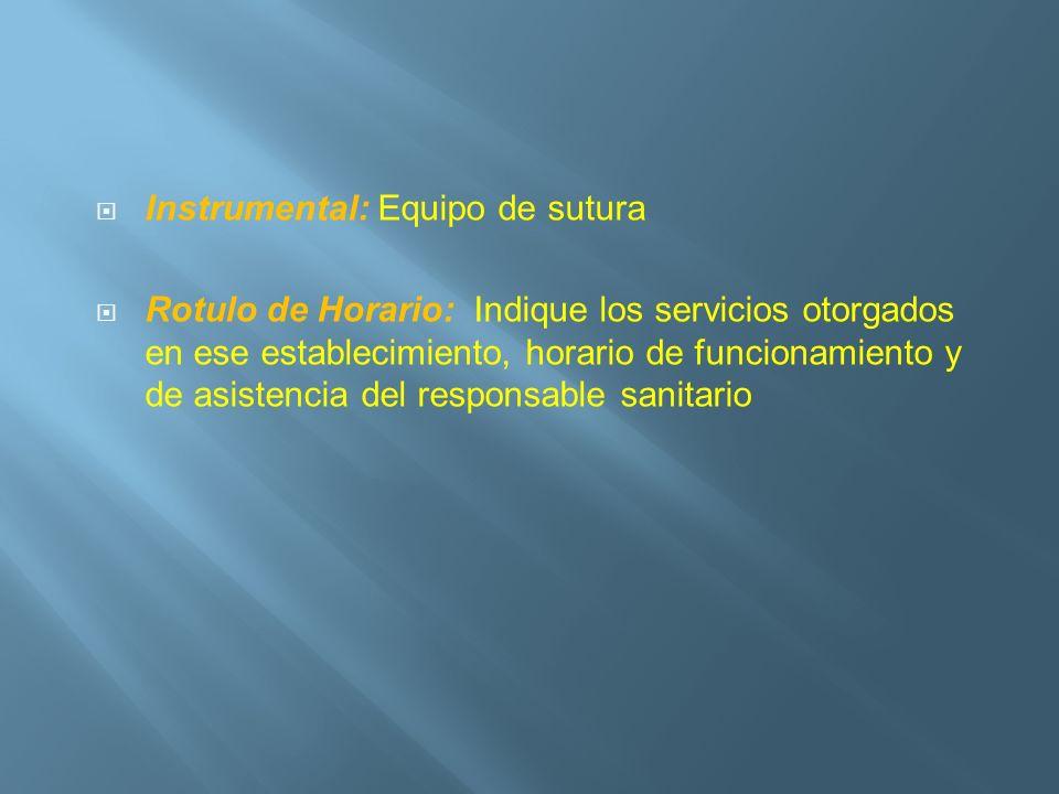 Instrumental: Equipo de sutura Rotulo de Horario: Indique los servicios otorgados en ese establecimiento, horario de funcionamiento y de asistencia de