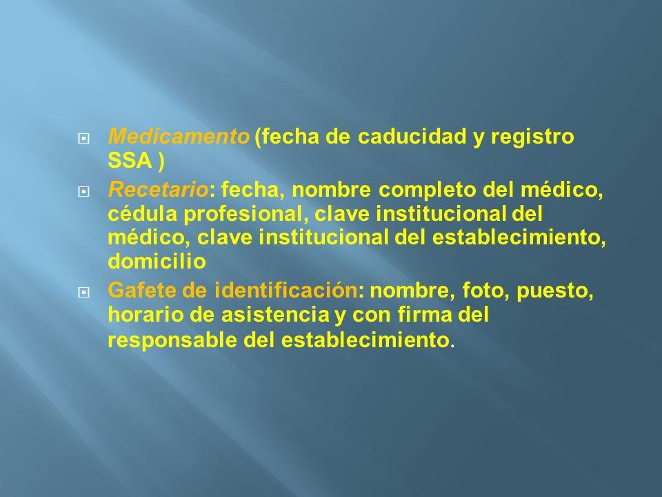 Medicamento (fecha de caducidad y registro SSA ) Recetario: fecha, nombre completo del médico, cédula profesional, clave institucional del médico, cla
