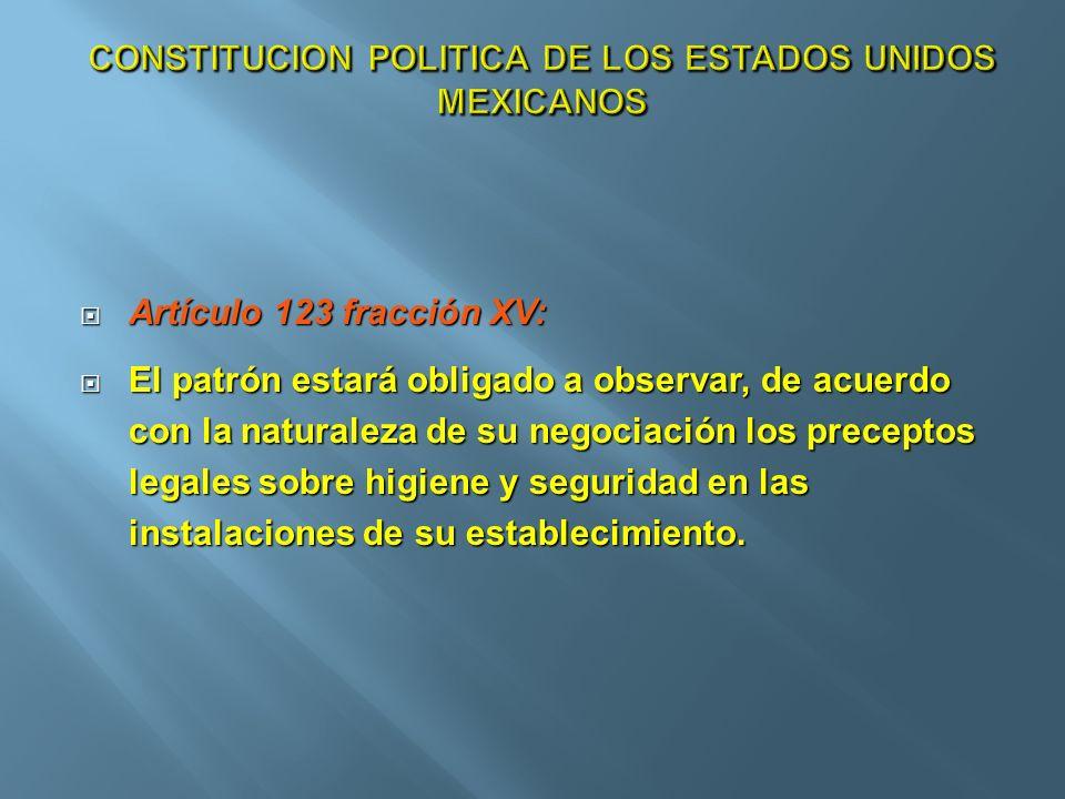 Artículo 123 fracción XV: Artículo 123 fracción XV: El patrón estará obligado a observar, de acuerdo con la naturaleza de su negociación los preceptos