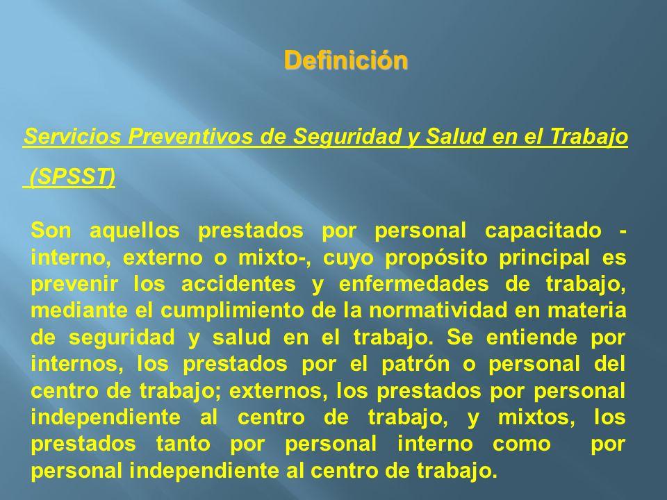Definición Servicios Preventivos de Seguridad y Salud en el Trabajo (SPSST) Son aquellos prestados por personal capacitado - interno, externo o mixto-