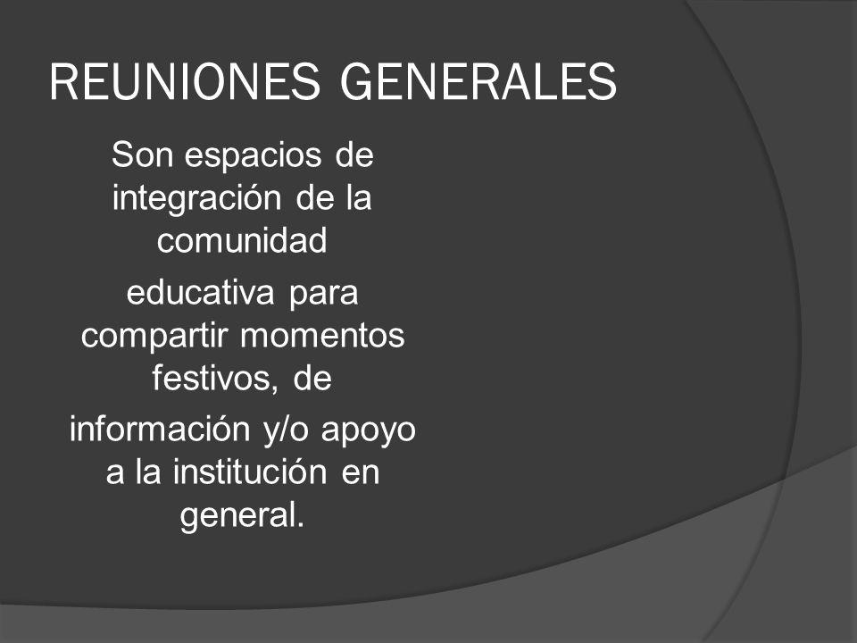 REUNIONES GENERALES Son espacios de integración de la comunidad educativa para compartir momentos festivos, de información y/o apoyo a la institución en general.