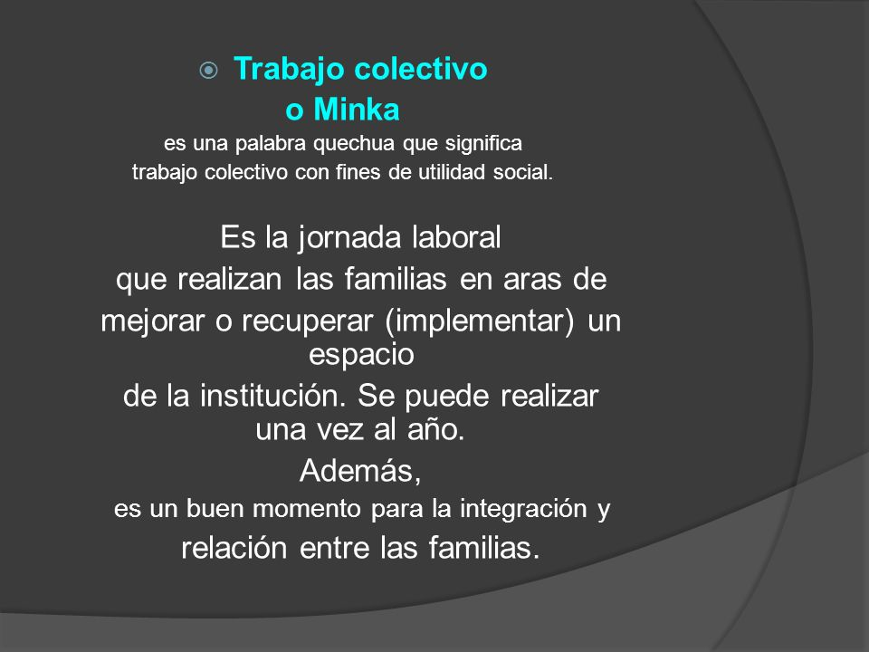 Trabajo colectivo o Minka es una palabra quechua que significa trabajo colectivo con fines de utilidad social. Es la jornada laboral que realizan las
