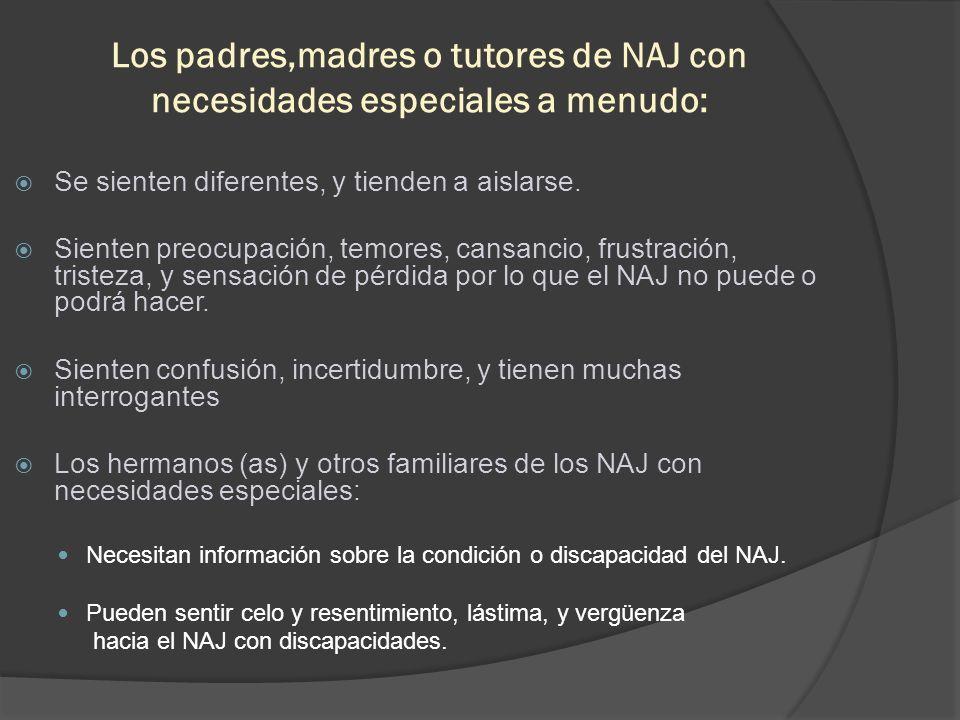 Los padres,madres o tutores de NAJ con necesidades especiales a menudo: Se sienten diferentes, y tienden a aislarse.