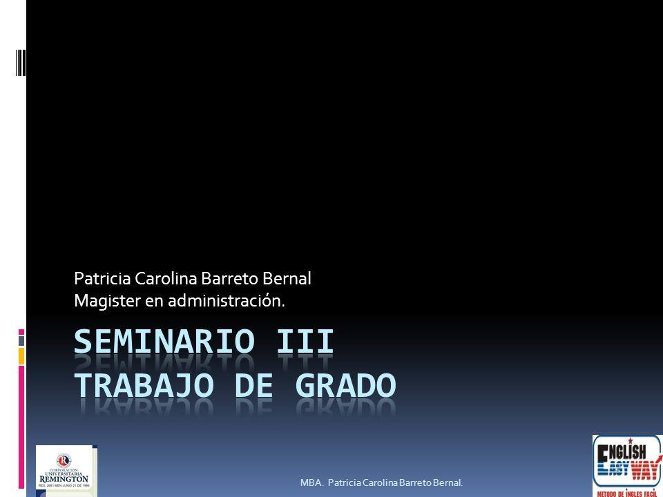 Patricia Carolina Barreto Bernal Magister en administración. MBA. Patricia Carolina Barreto Bernal.