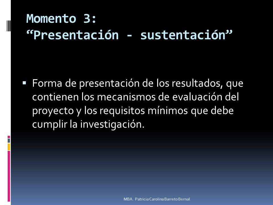Momento 3: Presentación - sustentación Forma de presentación de los resultados, que contienen los mecanismos de evaluación del proyecto y los requisit
