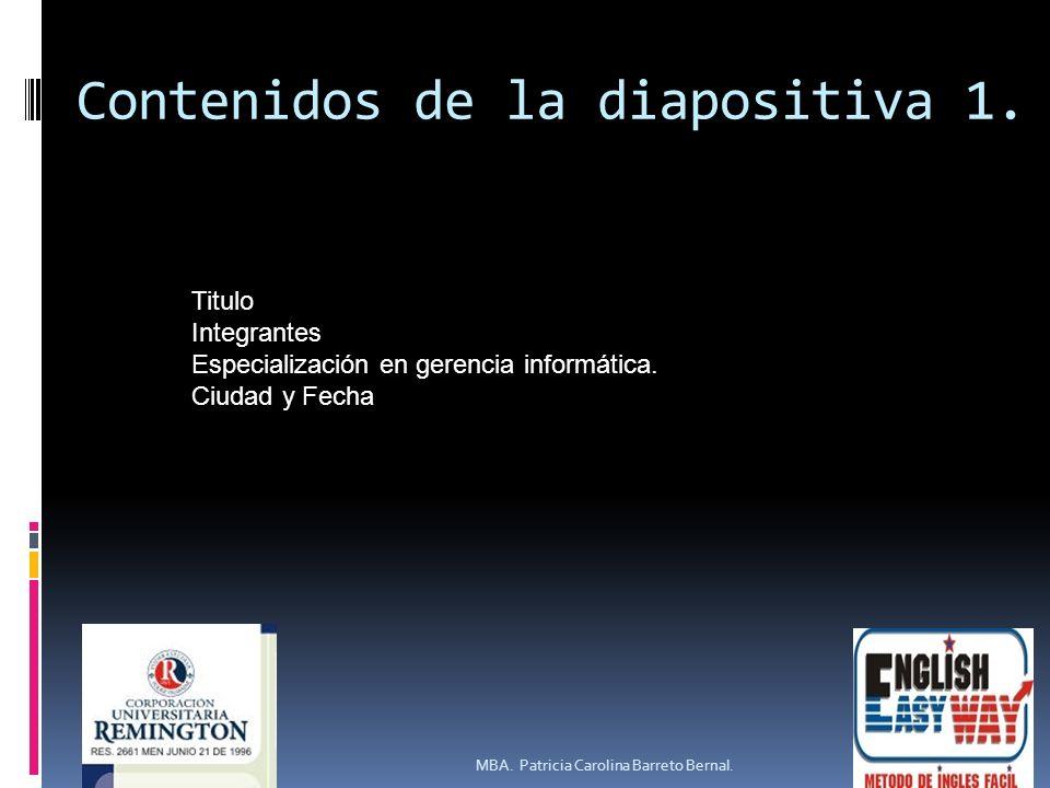 Contenidos de la diapositiva 1. MBA. Patricia Carolina Barreto Bernal. Titulo Integrantes Especialización en gerencia informática. Ciudad y Fecha