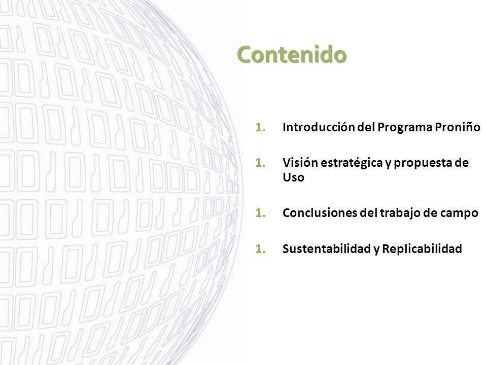 Contenido 1.Introducción del Programa Proniño 1.Visión estratégica y propuesta de Uso 1.Conclusiones del trabajo de campo 1.Sustentabilidad y Replicabilidad