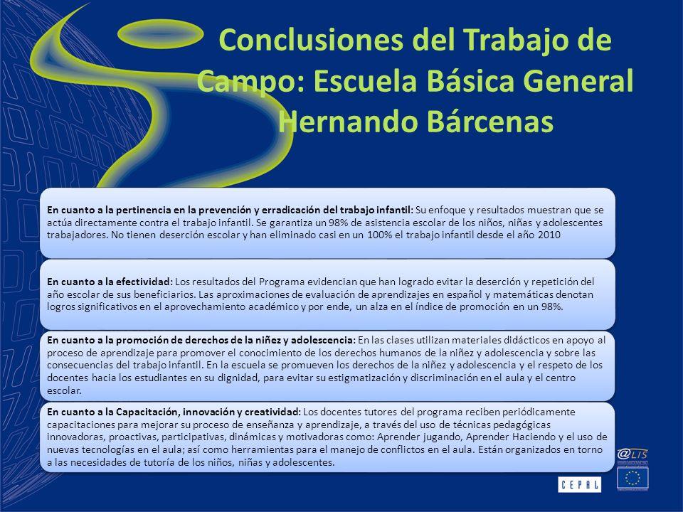 Conclusiones del Trabajo de Campo: Escuela Básica General Hernando Bárcenas En cuanto a la pertinencia en la prevención y erradicación del trabajo infantil: Su enfoque y resultados muestran que se actúa directamente contra el trabajo infantil.