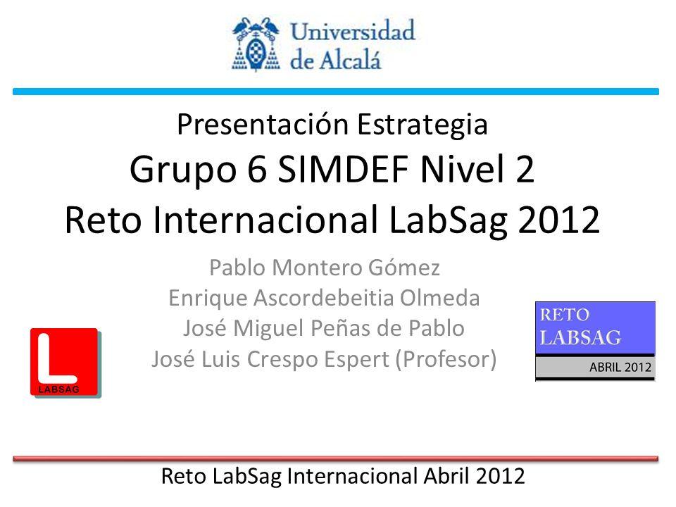 PRESENTACIÓN DE LA ESTRATEGIA RETO INTERNACIONAL LABSAG SIMDEF NIVEL 2 GRUPO 6 (UNIVERSIDAD DE ALCALÁ-ESPAÑA) ABRIL DE 2012 PRESENTACIÓN DE LA ESTRATEGIA RETO INTERNACIONAL LABSAG SIMDEF NIVEL 2 GRUPO 6 (UNIVERSIDAD DE ALCALÁ-ESPAÑA) ABRIL DE 2012 I.SITUACIÓN INICIAL II.ESTRATEGIA GENERAL III.DECISIONES TOMADAS POR DÍAS IV.SITUACIÓN FINAL V.CONCLUSIONES VI.FORMA DE TRABAJO VII.EL EQUIPO I.SITUACIÓN INICIAL II.ESTRATEGIA GENERAL III.DECISIONES TOMADAS POR DÍAS IV.SITUACIÓN FINAL V.CONCLUSIONES VI.FORMA DE TRABAJO VII.EL EQUIPO SITUACIÓN INICIAL El grupo de trabajo SIMDEF revisó los documentos entregados Básico y Avanzado con objeto de conocer el funcionamiento general del juego.