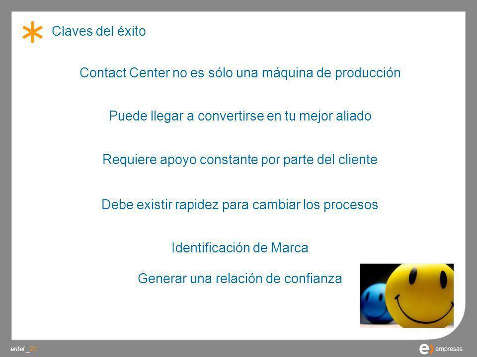 entel _ Claves del éxito 20 Contact Center no es sólo una máquina de producción Puede llegar a convertirse en tu mejor aliado Requiere apoyo constante
