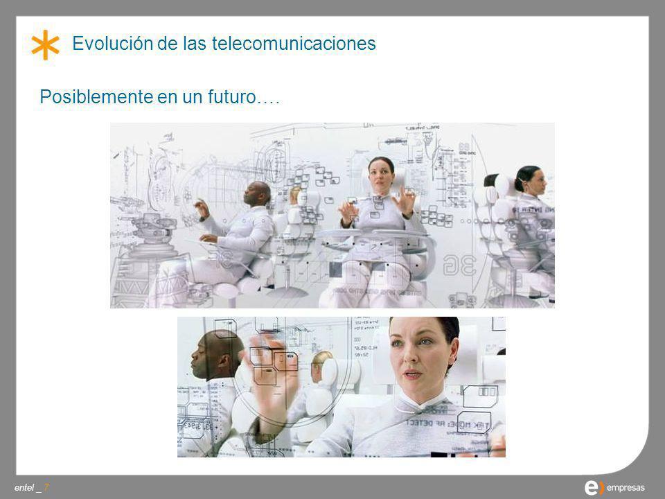 entel _ Evolución de las telecomunicaciones 7 Posiblemente en un futuro….