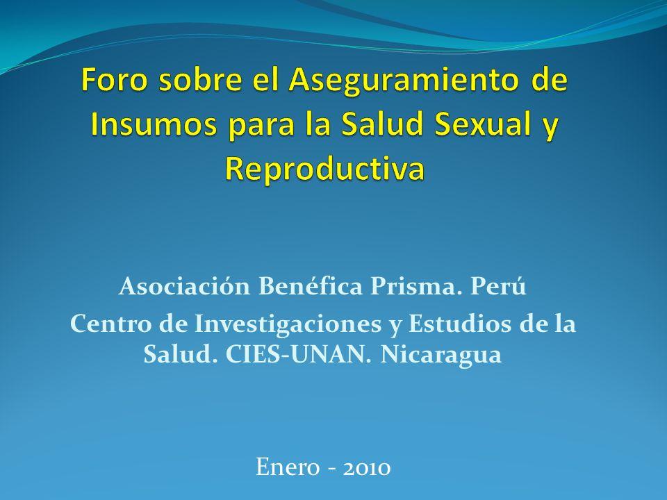 Asociación Benéfica Prisma. Perú Centro de Investigaciones y Estudios de la Salud. CIES-UNAN. Nicaragua Enero - 2010