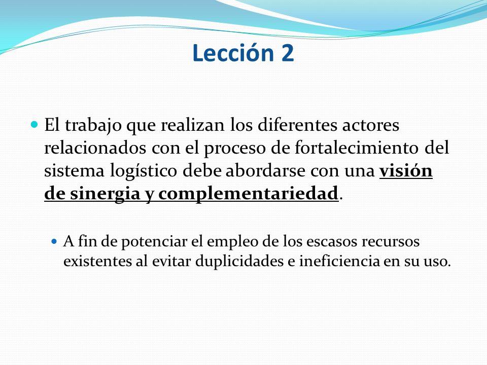 Lección 2 El trabajo que realizan los diferentes actores relacionados con el proceso de fortalecimiento del sistema logístico debe abordarse con una v