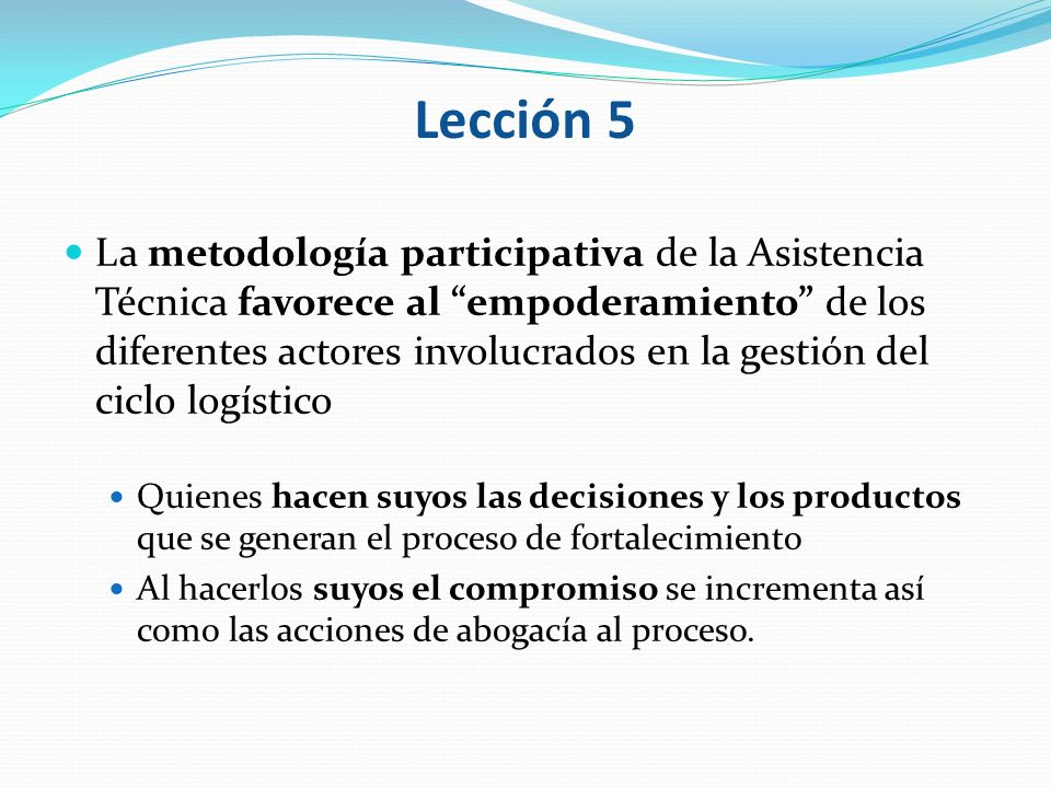 Lección 5 La metodología participativa de la Asistencia Técnica favorece al empoderamiento de los diferentes actores involucrados en la gestión del ci