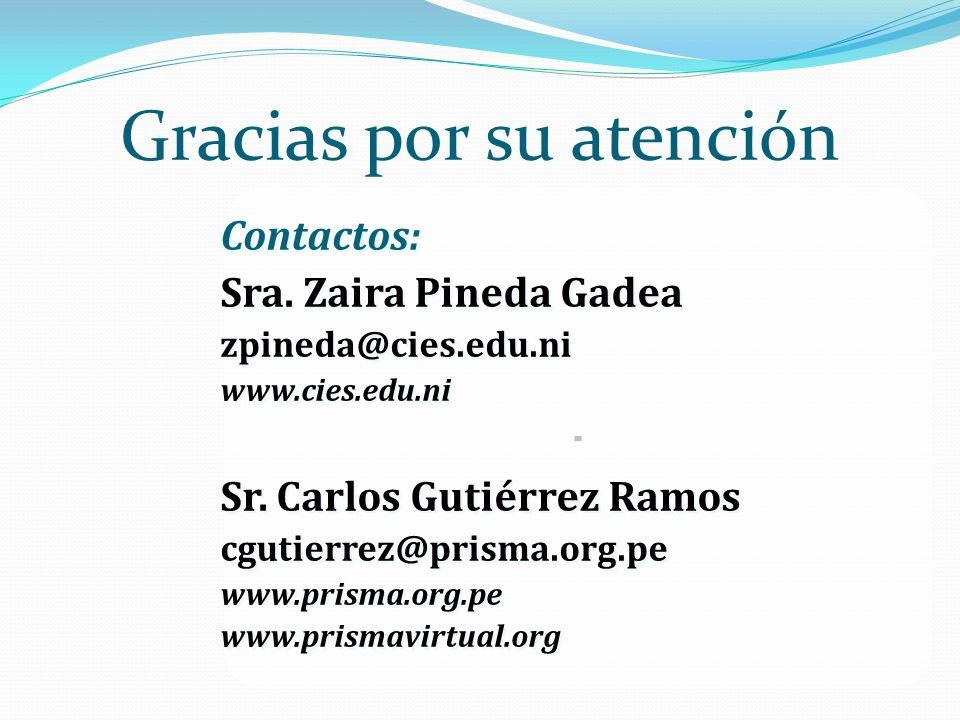 Gracias por su atención Contactos: Sra. Zaira Pineda Gadea zpineda@cies.edu.ni www.cies.edu.ni Sr. Carlos Gutiérrez Ramos cgutierrez@prisma.org.pe www
