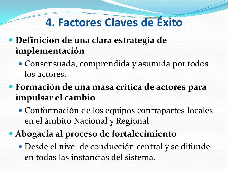 Definición de una clara estrategia de implementación Consensuada, comprendida y asumida por todos los actores. Formación de una masa crítica de actore