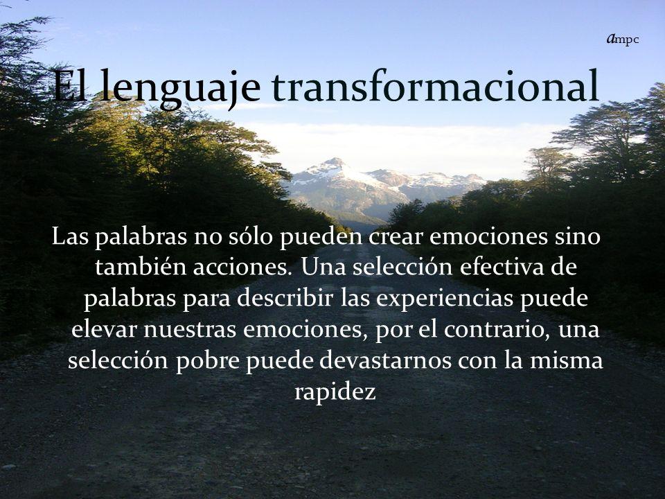 El lenguaje transformacional Las palabras no sólo pueden crear emociones sino también acciones. Una selección efectiva de palabras para describir las