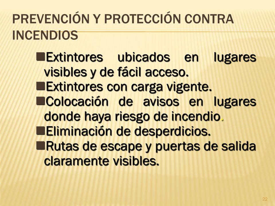 22 PREVENCIÓN Y PROTECCIÓN CONTRA INCENDIOS Extintores ubicados en lugares visibles y de fácil acceso. Extintores ubicados en lugares visibles y de fá