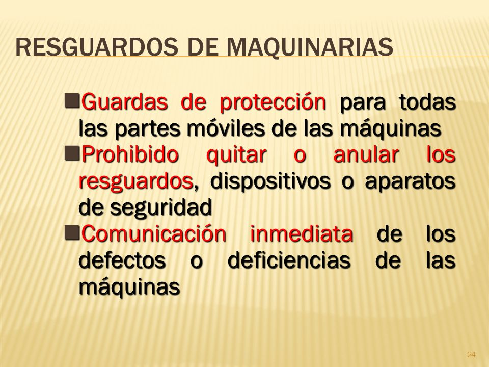 24 RESGUARDOS DE MAQUINARIAS Guardas de protección para todas las partes móviles de las máquinas Guardas de protección para todas las partes móviles d