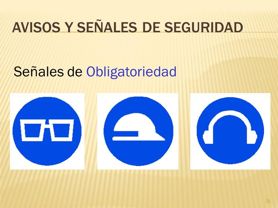 31 AVISOS Y SEÑALES DE SEGURIDAD Señales de Obligatoriedad