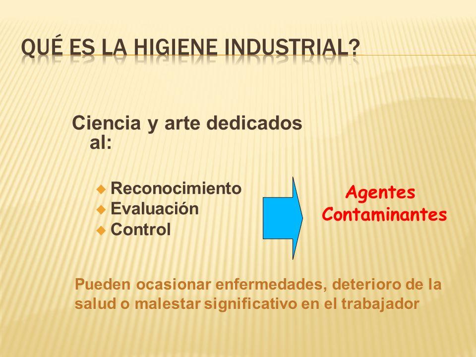 Ciencia y arte dedicados al: u Reconocimiento u Evaluación u Control Agentes Contaminantes Pueden ocasionar enfermedades, deterioro de la salud o male