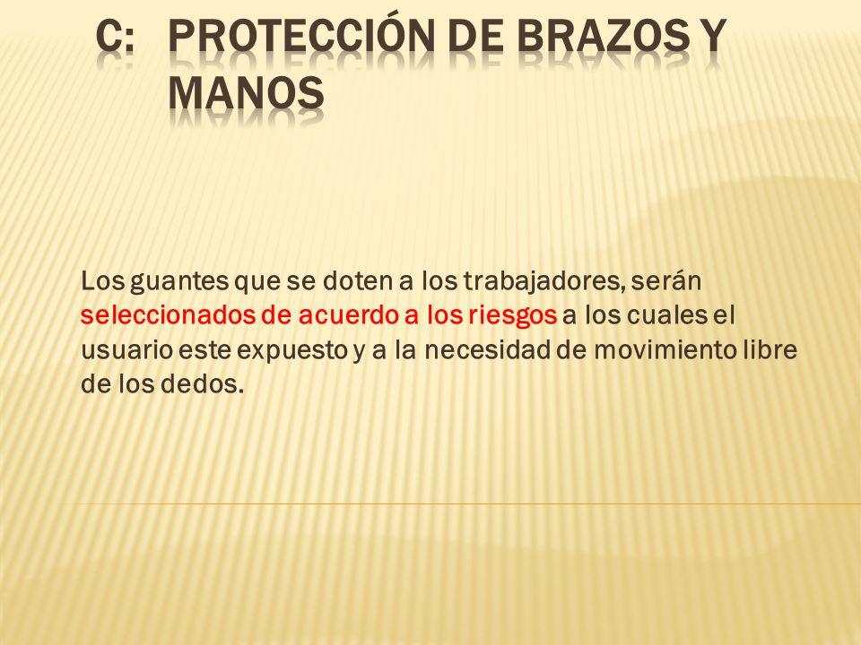 Los guantes que se doten a los trabajadores, serán seleccionados de acuerdo a los riesgos a los cuales el usuario este expuesto y a la necesidad de mo