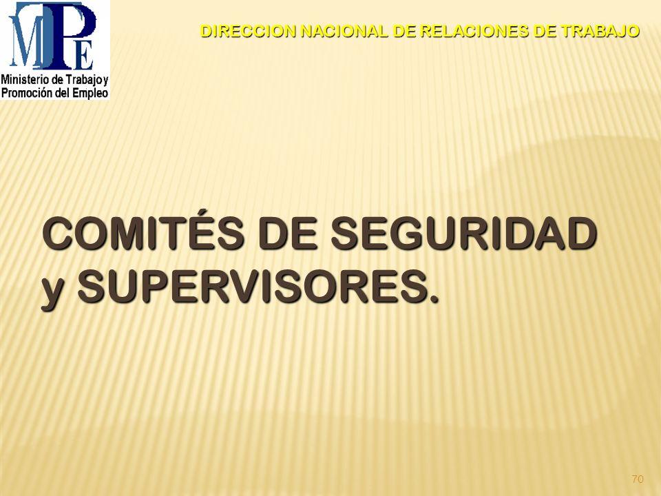 70 COMITÉS DE SEGURIDAD y SUPERVISORES. DIRECCION NACIONAL DE RELACIONES DE TRABAJO