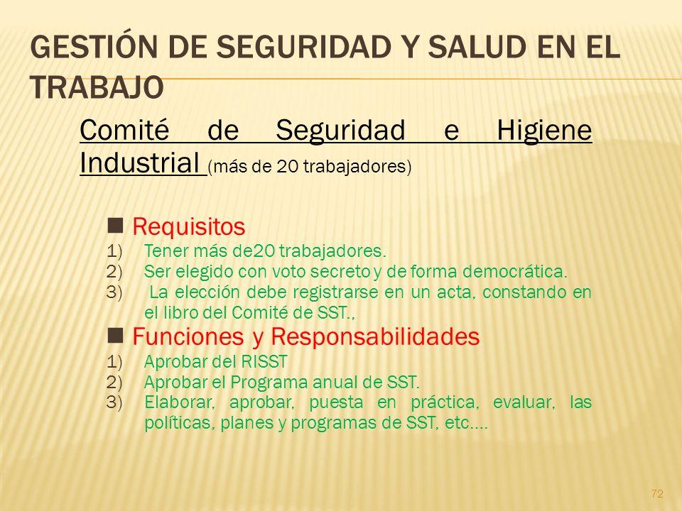 72 GESTIÓN DE SEGURIDAD Y SALUD EN EL TRABAJO Comité de Seguridad e Higiene Industrial (más de 20 trabajadores) Requisitos 1)Tener más de20 trabajador