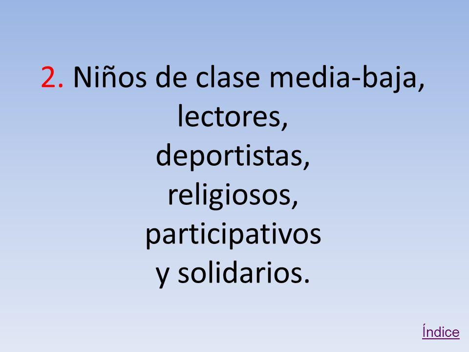 2.Niños de clase media-baja, lectores, deportistas, religiosos, participativos y solidarios.