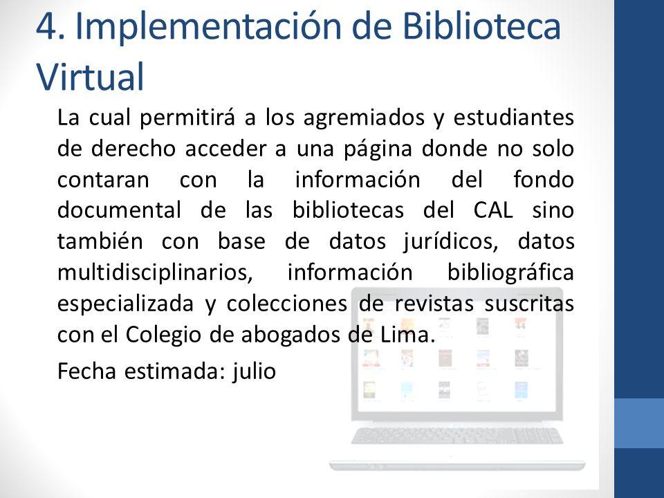 4. Implementación de Biblioteca Virtual La cual permitirá a los agremiados y estudiantes de derecho acceder a una página donde no solo contaran con la