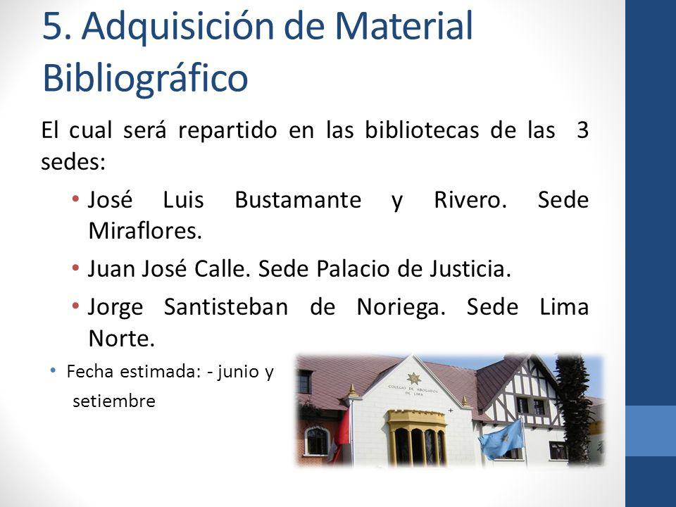 5. Adquisición de Material Bibliográfico El cual será repartido en las bibliotecas de las 3 sedes: José Luis Bustamante y Rivero. Sede Miraflores. Jua