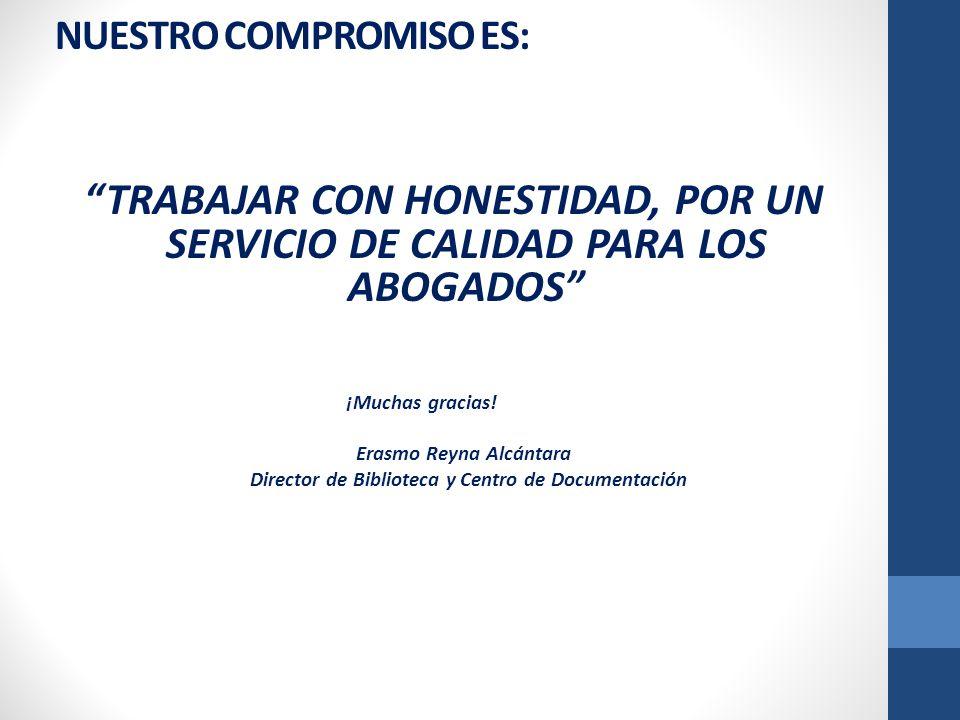 NUESTRO COMPROMISO ES: TRABAJAR CON HONESTIDAD, POR UN SERVICIO DE CALIDAD PARA LOS ABOGADOS ¡Muchas gracias.