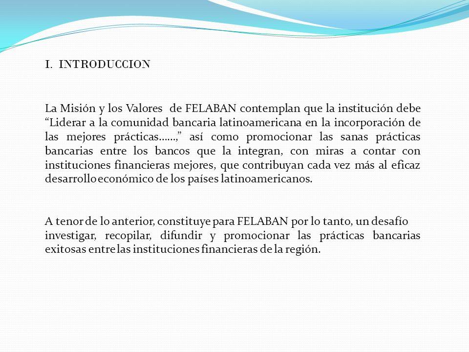 I. INTRODUCCION La Misión y los Valores de FELABAN contemplan que la institución debe Liderar a la comunidad bancaria latinoamericana en la incorporac