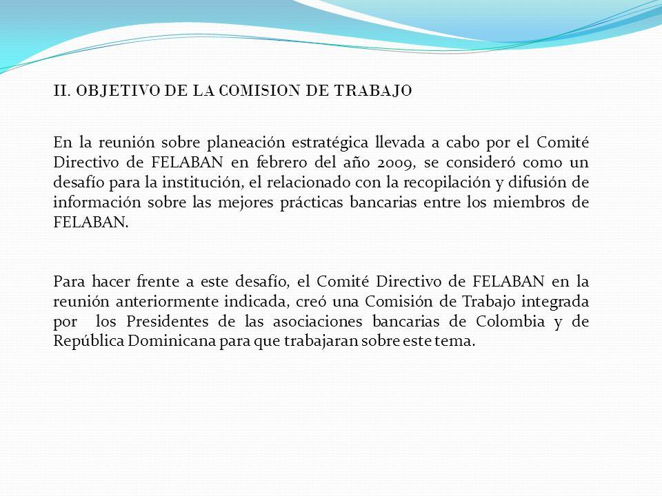 II. OBJETIVO DE LA COMISION DE TRABAJO En la reunión sobre planeación estratégica llevada a cabo por el Comité Directivo de FELABAN en febrero del año