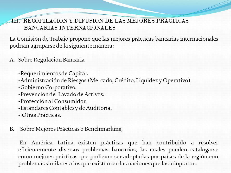 III. RECOPILACION Y DIFUSION DE LAS MEJORES PRACTICAS BANCARIAS INTERNACIONALES La Comisión de Trabajo propone que las mejores prácticas bancarias int