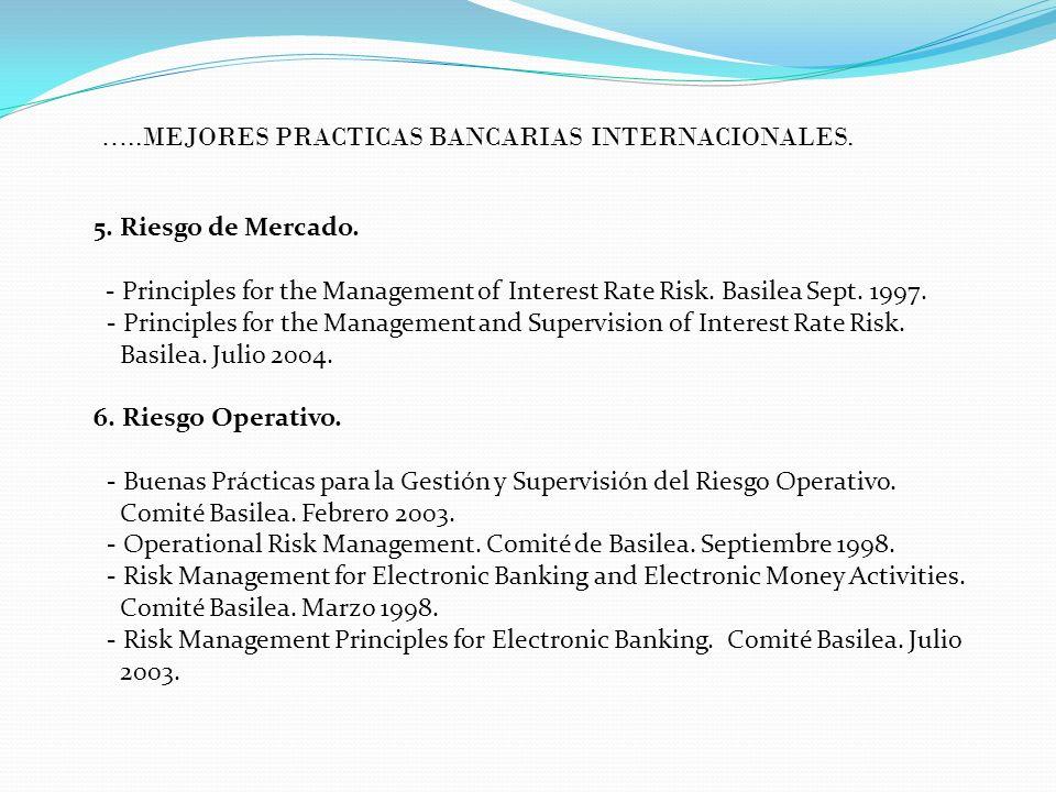 5. Riesgo de Mercado. - Principles for the Management of Interest Rate Risk. Basilea Sept. 1997. - Principles for the Management and Supervision of In